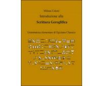 Introduzione alla scrittura geroglifica, di Milena Celesti,  2015,  Youcanprint
