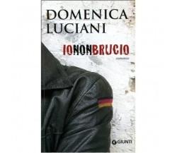 Io non brucio - Domenica Luciani,  2008,  Giunti Editore