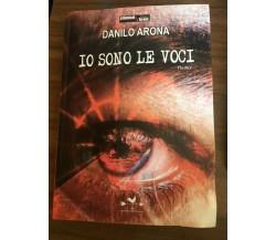 Io sono le voci - Danilo Arona,  2013,  Edizioni Anordest - P