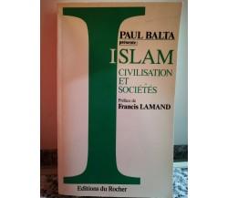 Islam civilisation et societes di Paul Balta,  1991,  Du Rocher-F
