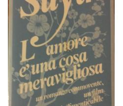 L' amore è una cosa meravigliosa - Suyin - Bompiani,1990 - R