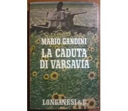 LA CADUTA DI VARSAVIA - MARIO GANDINI - IL CAMMEO - LONGANESI& C., 1964 - L