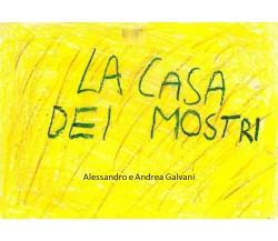 LA CASA DEI MOSTRI- Alessandro Galvani, Andrea Galvani,  2020,  Youcanprint