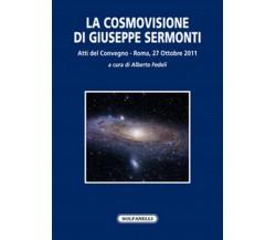 LA COSMOVISIONE DI GIUSEPPE SERMONTI di Aa. Vv.,  Solfanelli Edizioni
