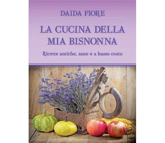 LA CUCINA DELLA MIA BISNONNA di Daida Fiore,  2021,  Youcanprint