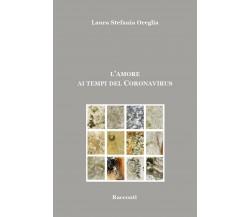 L'AMORE AI TEMPI DEL CORONAIRUS, di Laura Stefania Oreglia,  2020,  Youcanprint