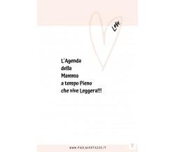L'Agenda della Mamma a tempo pieno ... che vive leggera!!! di Paola Cortazzo