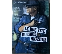 LE DUE VITE DI CHRIS ANASTOS - JOAN BARTHEL (INTERNO GIALLO 1990) Ca