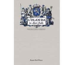 L'Olanda In Dieci Fiabe. Percorsi storici e semiotici. di Roman Raul Winter