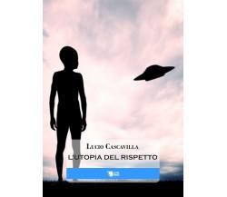 L'Utopia del Rispetto di Lucio Cascavilla,  2016,  Lettere Animate Editore