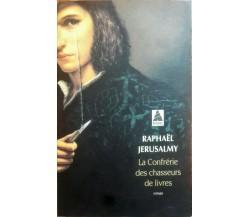 La Confrérie des chasseurs de livres - Raphaël Jerusalmy - Actes Sud -N