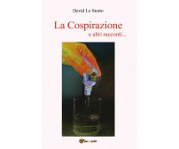 La Cospirazione e altri racconti... di Devìd Lo Storto,  2019,  Youcanprint