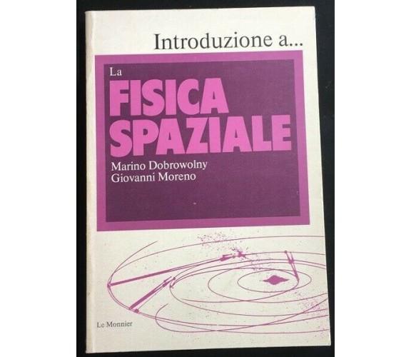 La Fisica Spaziale - Dobrowolny - Moreno,  1980,  Le Monnier - P