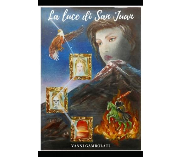 La Luce Di San Juan di Vanni Gambolati,  2020,  Indipendently Published