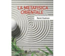 La Metafisica Orientale - René Guénon,  2021,  Om Edizioni