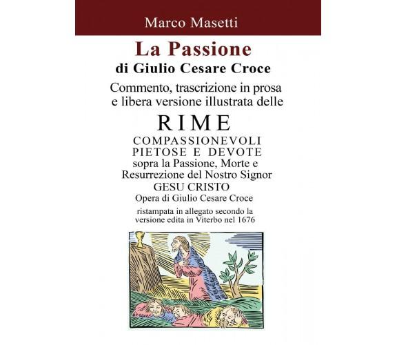 La Passione di Giulio Cesare Croce - Marco Masetti,  2016,  Youcanprint