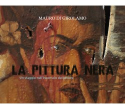 La Pittura nera - di Mauro Di Girolamo,  2018,  Youcanprint - ER