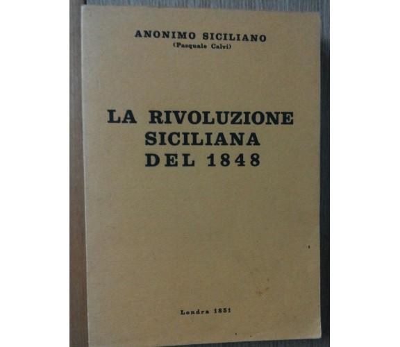 La Rivoluzione Siciliana del 1848 Vol.III - Calvi - Londra 1851,1982 - R