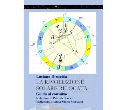 La Rivoluzione Solare Rilocata - Guida al consulto -  Luciano Drusetta,  2017,