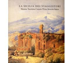 La Sicilia dei Viaggiatori Messina Taormina Catania L'Etna Siracusa Ispica