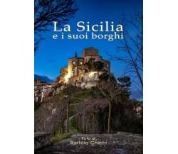 La Sicilia e i suoi borghi. di Bartolo Chichi,  2019,  Youcanprint - ER