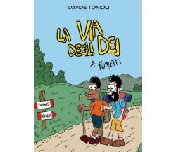 La Via degli Dei a fumetti di Davide Tonioli,  2017,  Youcanprint