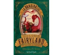 La bambina che fece il giro di Fairyland per salvare la fantasia - C.M. Valente
