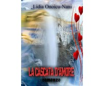 La cascata d'amore di Lidia Onoicu Nani,  2017,  Youcanprint