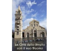 La città dello stretto con il suo Duomo di Italo Toni,  2020,  Youcanprint