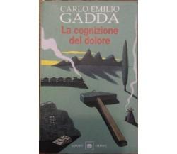 La cognizione del dolore - Carlo Emilio Gadda,  2000,  Garzanti Libri