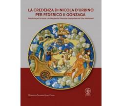 La credenza di Nicola d'Urbino per Federico II Gonzaga. Maioliche per le nozze