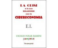 La crisi e la sua soluzione con la cibereconomia, di Cecilio Fusar Bassini