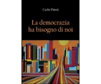 La democrazia ha bisogno di noi  di Carlo Piterà,  2012,  Youcanprint