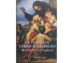 La famiglia verso il Giubileo, Benedizioni e preghiere di Aa.vv., 1999, Piemme