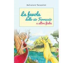 La favola dello zio Ferruccio e altre fiabe -Salvatore Tarantini,  2018