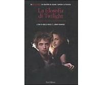 La filosofia di Twilight. I vampiri e la ricerca dell'immortalita  Fazi