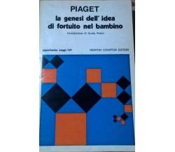 La genesi dell'idea di fortuito nel bambino - Piaget Jean (Newton 1976) Ca