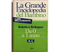 La grande enciclopedia del bambino da 0 a 1 anno A-L e M-Z di Aa.vv.,  2006,  Sf