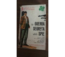 La guerra segreta delle spie - C. Gizzi; R. Lodoli; F. Capodarte,  Ardita - P