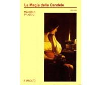 La magia delle candele. Fabbricazione, il colore, il rituale, ... - Vinci Leo