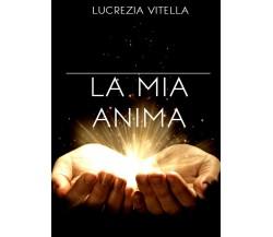La mia anima,  di Lucrezia Vitella,  2019,  Youcanprint