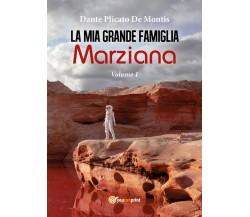La mia grande famiglia marziana. Vol. 1 di Dante Plicato De Montis,  2017
