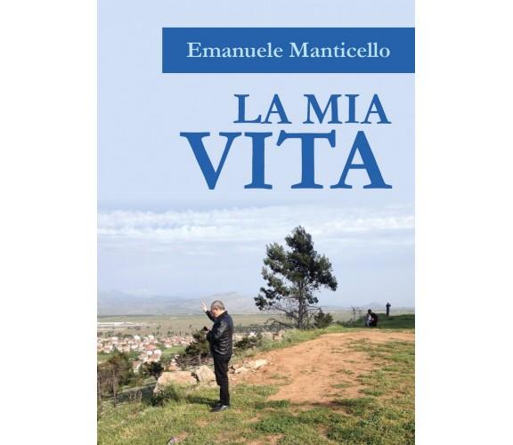 La mia vita di Emanuele Manticello,  2017,  Youcanprint