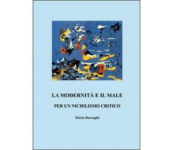 La modernità e il male - Mario Barzaghi,  2015,  Youcanprint