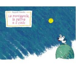 La montagnola, la pallina e il cielo di Pasquale Martello,  2018,  Youcanprint