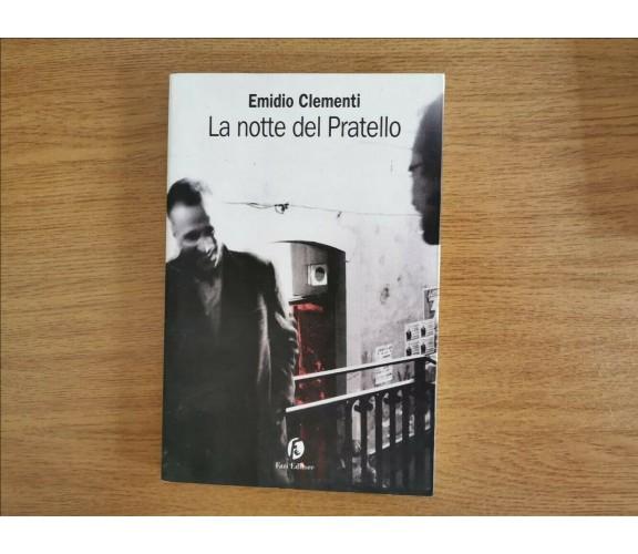 La notte del Pratello - E. Clementi - Fazi Editore - 2001 - AR