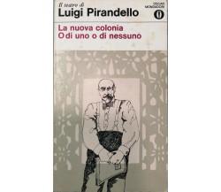 La nuova colonia - O di uno o di nessuno di Luigi Pirandello, 1971, Mondadori