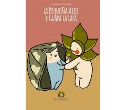 La pequeña Aloe y Guapa la Lapa. Ediz. illustrata di Alessia Notarianni,  2020,