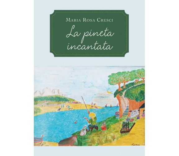 La pineta incantata di Maria Rosa Cresci,  2020,  Youcanprint