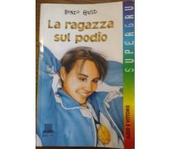 La ragazza sul podio - Renzo Giusti,  2002,  Giunti Editore